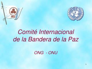 Comit  Internacional  de la Bandera de la Paz  ONG  - ONU