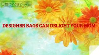 Designer bags can delight your mom