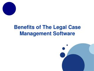 Benefits of The Legal Case Management Software