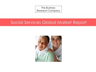 Social Services Global Market Report 2015 Released By The Business Research Company