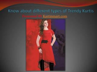 Know about different types of trendy Kurtis