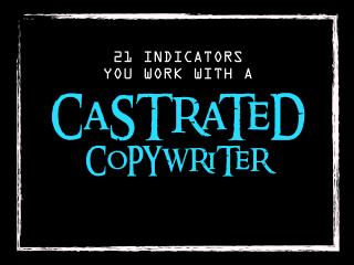 21 Indicators You Work With a Castrated Copywriter