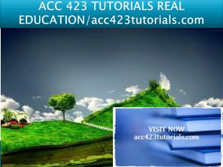 ACC 423 TUTORIALS REAL EDUCATION/acc423tutorials.com
