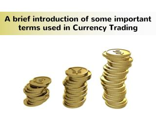 A Brief Introduction of Some Important Terms Used in Currency Trading