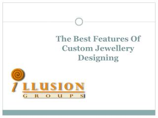 The Best Features Of Custom Jewellery Designing
