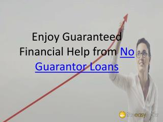 Enjoy Guaranteed Financial Help from No Guarantor Loans