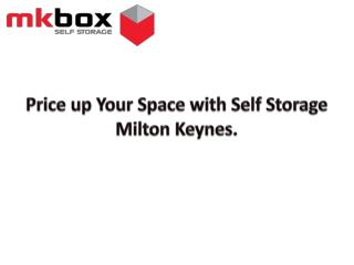 Price up Your Space with Self Storage Milton Keynes