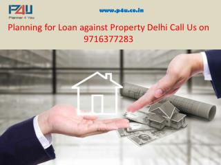 Planning for Loan against Property Delhi Call Us on 9716377283