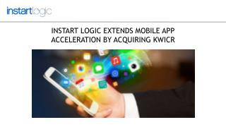 Instart Logic Extends Mobile App Acceleration By Acquiring Kwicr