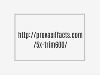 http://provasilfacts.com/5x-trim600/