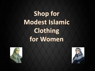 Shop for Modest Islamic Clothing for Women