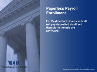 Paperless Payroll Enrollment  For Payline Participants with all net pay deposited via direct deposit to include the EPPI