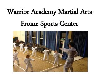 Warrior Academy Martial Arts Frome Sports Center