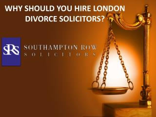 WHY SHOULD YOU HIRE LONDON DIVORCE SOLICITORS?
