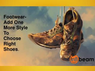 Footwear- Add One More Style To Choose Right Shoes.