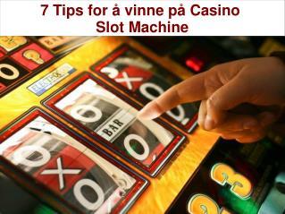 7 Tips for å vinne på Casino Slot Machine