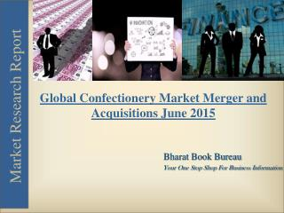 Global Confectionery Market Merger and Acquisitions June 2015