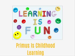 Primus Is Childhood Learning