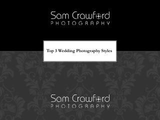 Top 3 Wedding Photography Styles