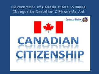 Government of Canada Plans to Make Changes to Canadian Citizenship Act