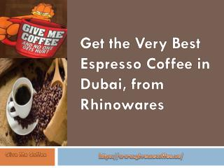 Get the Very Best Espresso Coffee in Dubai, from Rhinowares