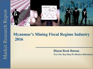 Myanmar's Mining Fiscal Regime Industry [2016]