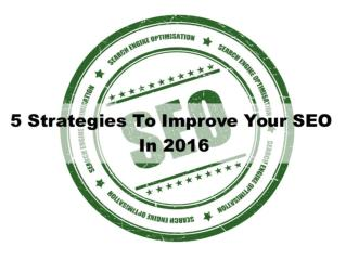 5 Strategies To Improve Your SEO In 2016