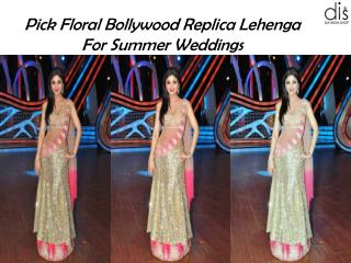 Pick Floral Bollywood Replica Lehenga For Summer Weddings