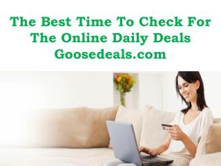 The Best Time To Check For The Online Daily Deals - Goosedeals com