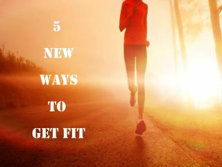 5 New Ways To Get Fit