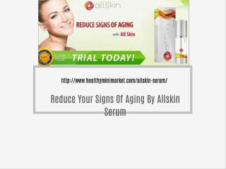 Reduce Your Signs Of Aging By Allskin Serum