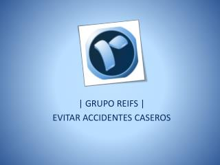 Grupo Reifs | Evitar accidentes caseros