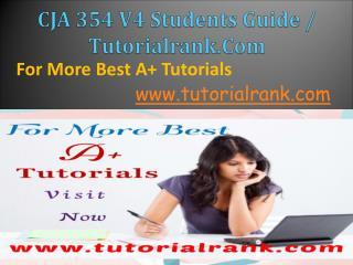 CJA 354 Students Guide / Tutorialrank.Com