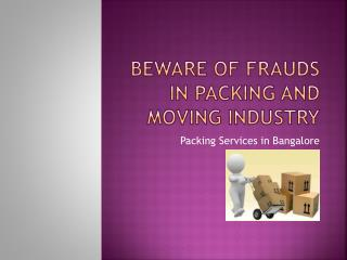 Beware of Frauds in Packing and Moving Industry