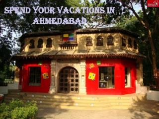 Spend your vacations in ahmedabad