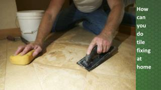 How can you do tile fixing at home