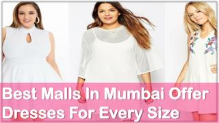 Best Malls in Mumbai offer dresses for every size