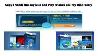 Copy friends blu ray disc and play friends blu-ray disc freely