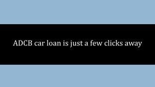ADCB car loan is just a few clicks away