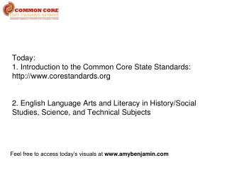 Today:  1. Introduction to the Common Core State Standards: corestandards   2. English Language Arts and Literacy in His