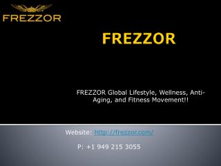 FREZZOR Global Lifestyle, Wellness, Anti-Aging, and Fitness Movement