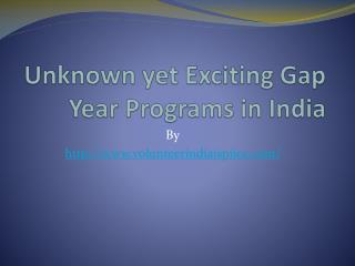 Unknown yet Exciting Gap Year Programs in India