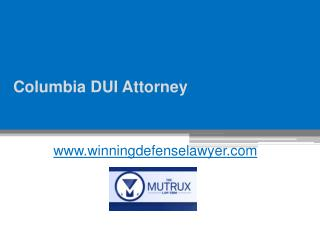 DUI Attorney Columbia - www.winningdefenselawyer.com