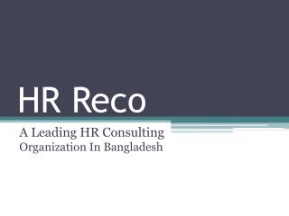 HR Reco-A Leading HR Consulting Organization In Bangladesh