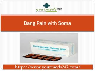 Bang Pain with Soma