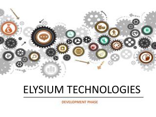 Elysium Technologies Development Phase