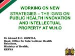 WORKING ON NEW STRATEGIES   THE IGWG ON PUBLIC HEALTH INNOVATION AND INTELLECTUAL PROPERTY AT W.H.O