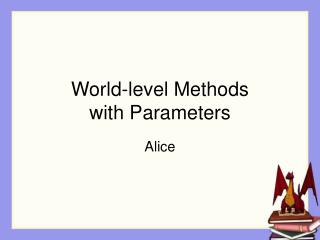 World-level Methods with Parameters