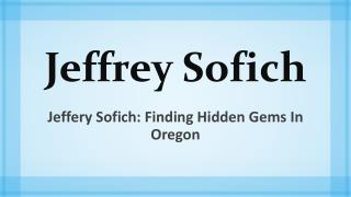 Jeffery Sofich - Finding Hidden Gems in Oregon