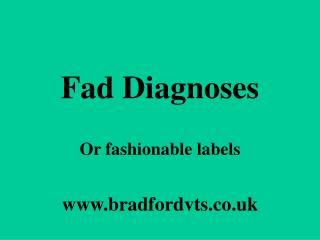Fad Diagnoses